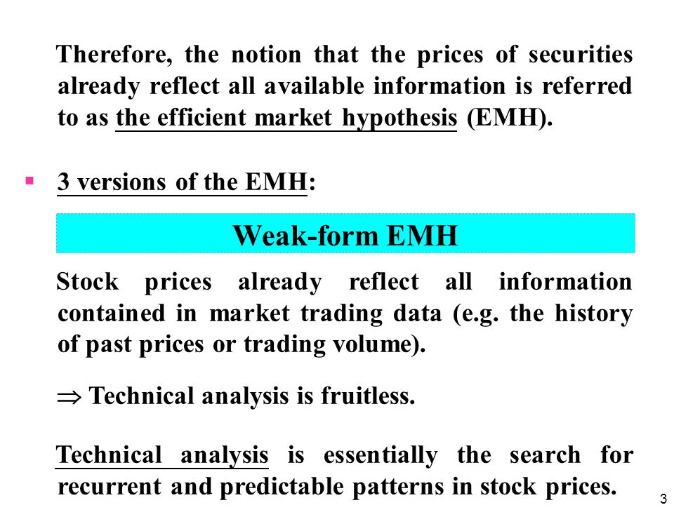 3 Therefore, the notion that the prices of securities already reflect all available information is referred to as the efficient market hypothesis (EMH).