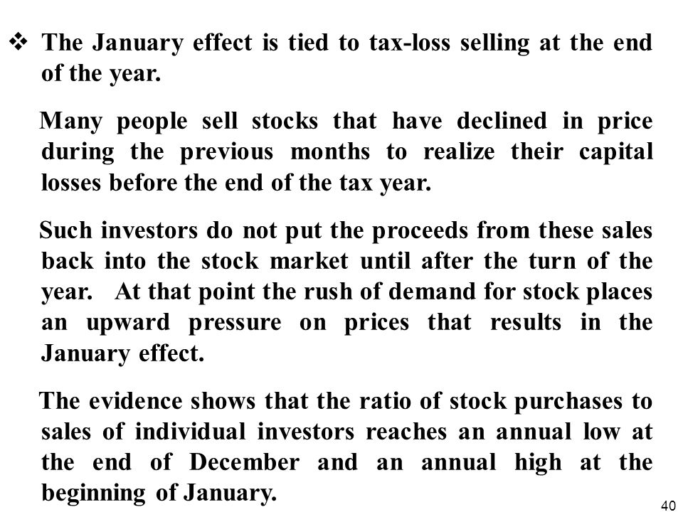 40  The January effect is tied to tax-loss selling at the end of the year.
