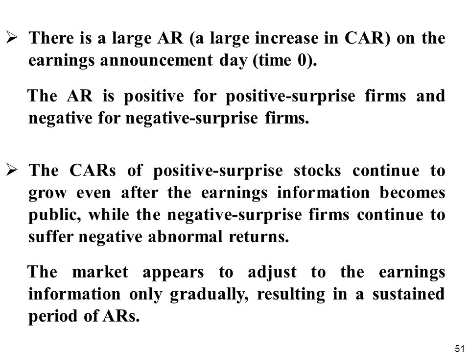 51  There is a large AR (a large increase in CAR) on the earnings announcement day (time 0). The AR is positive for positive-surprise firms and negat