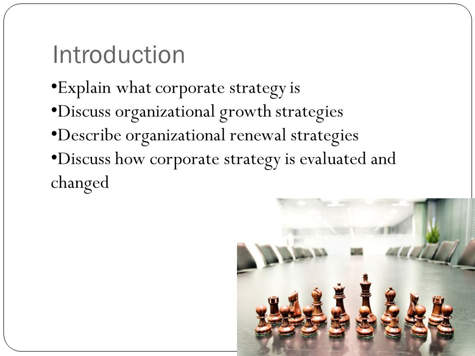 Introduction Explain what corporate strategy is Discuss organizational growth strategies Describe organizational renewal strategies Discuss how corpor