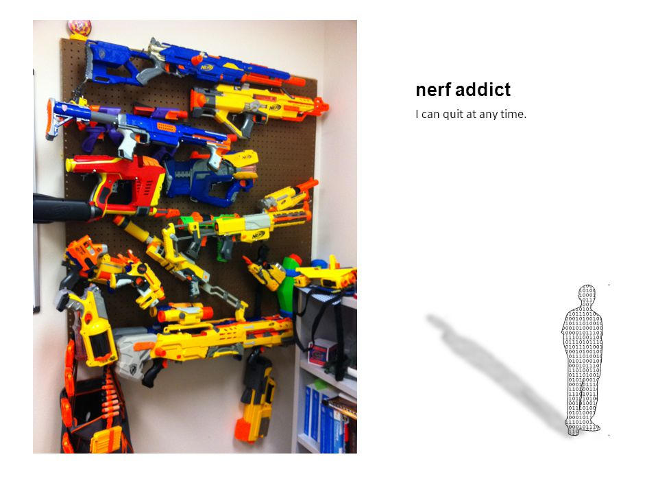 nerf addict I can quit at any time.