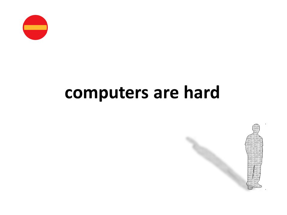 computers are hard