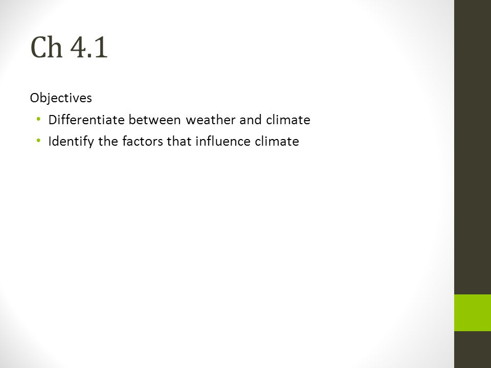 Ch 4.1 Objectives Differentiate between weather and climate Identify the factors that influence climate