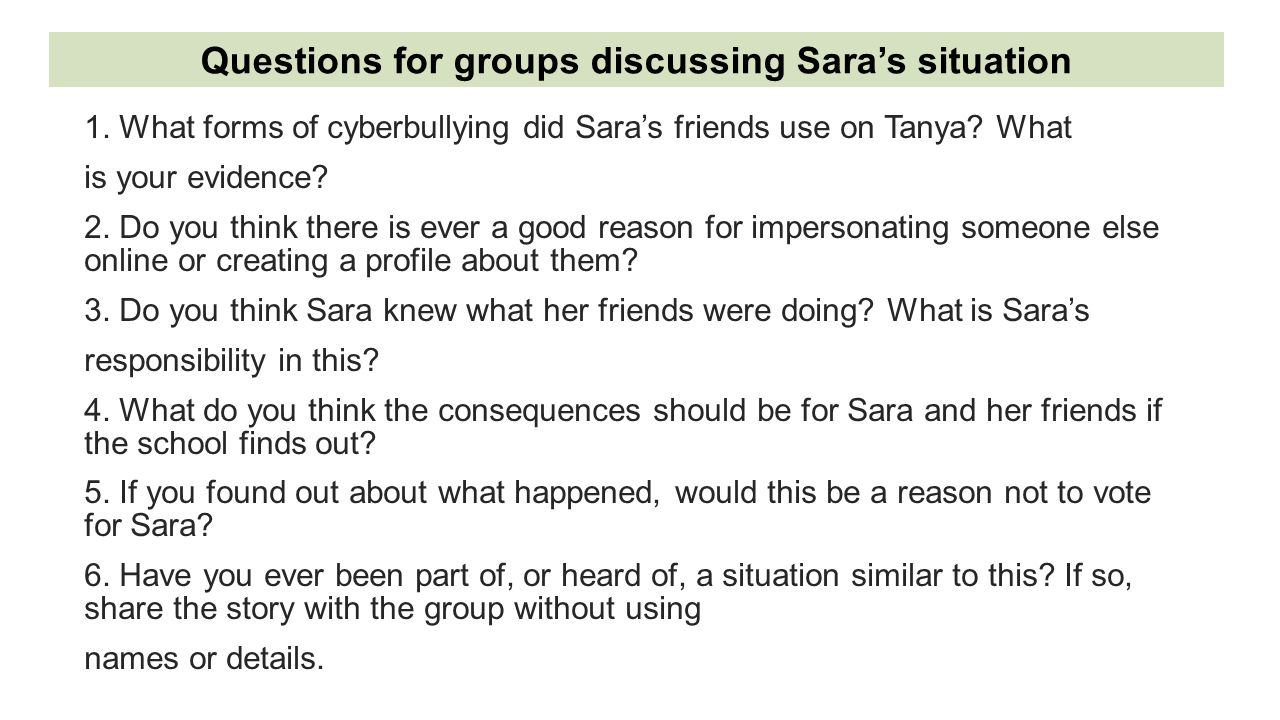 1. What forms of cyberbullying did Sara's friends use on Tanya? What is your evidence? 2. Do you think there is ever a good reason for impersonating s