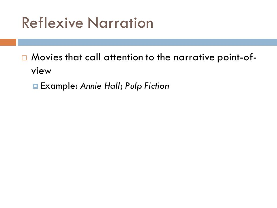 Reflexive Narration  Movies that call attention to the narrative point-of- view  Example: Annie Hall; Pulp Fiction