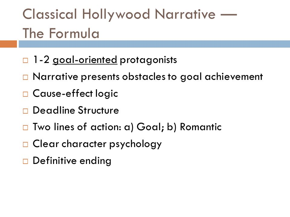 Classical Hollywood Narrative — The Formula  1-2 goal-oriented protagonists  Narrative presents obstacles to goal achievement  Cause-effect logic 