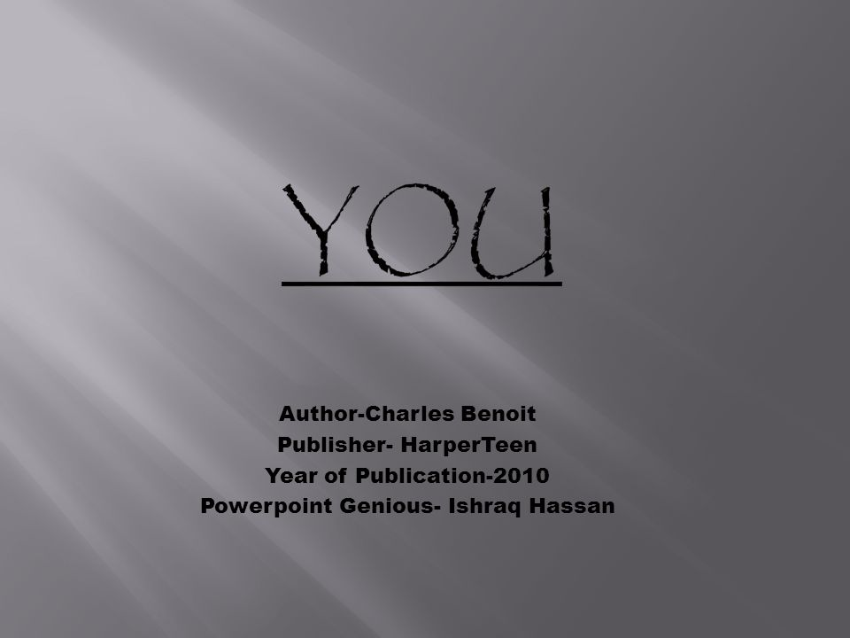 Author-Charles Benoit Publisher- HarperTeen Year of Publication-2010 Powerpoint Genious- Ishraq Hassan