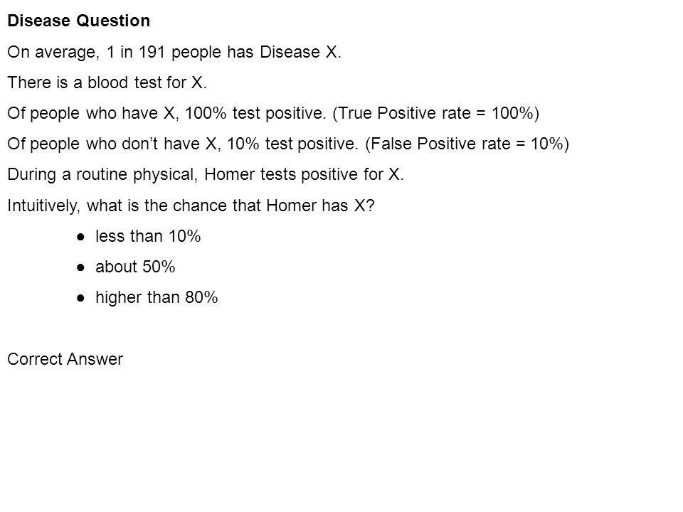 Disease Question On average, 1 in 191 people has Disease X.