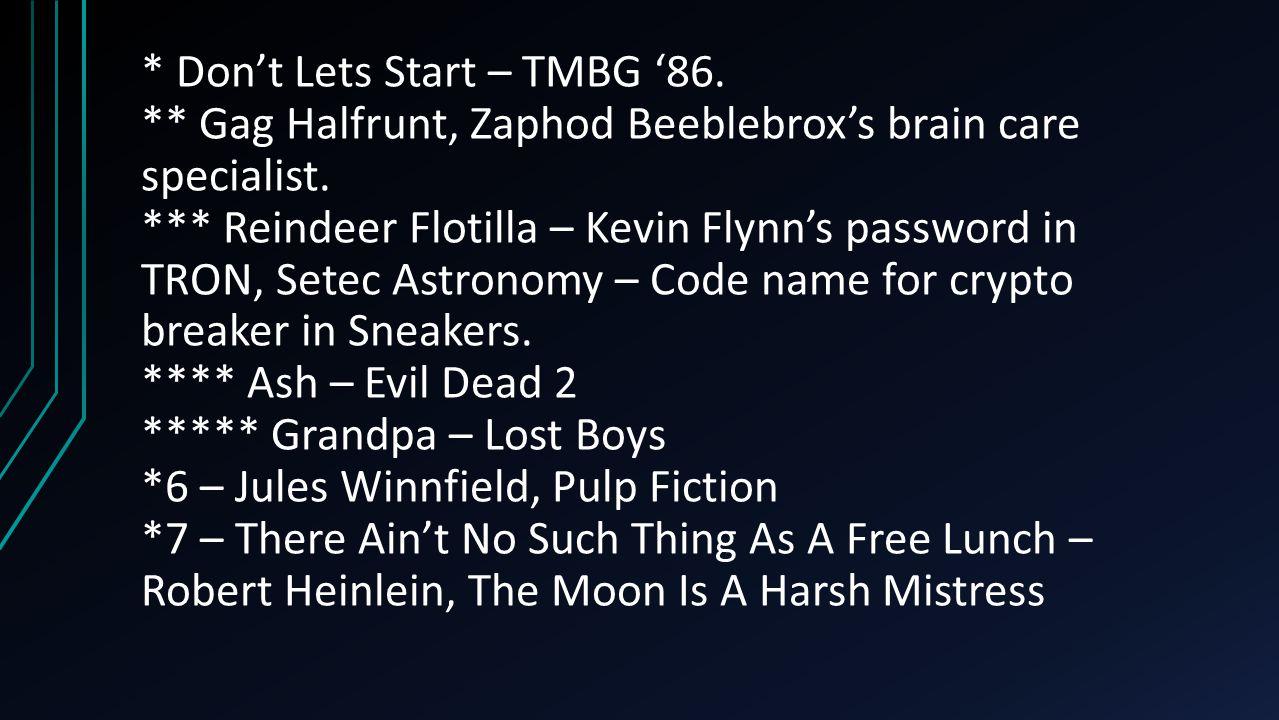 * Don't Lets Start – TMBG '86. ** Gag Halfrunt, Zaphod Beeblebrox's brain care specialist. *** Reindeer Flotilla – Kevin Flynn's password in TRON, Set