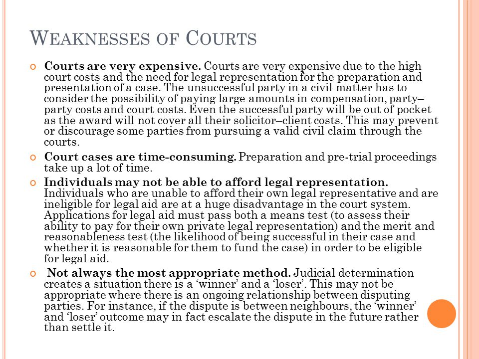 W EAKNESSES OF C OURTS Courts are very expensive.