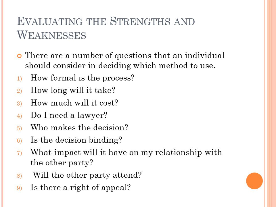 E VALUATING THE S TRENGTHS AND W EAKNESSES There are a number of questions that an individual should consider in deciding which method to use.