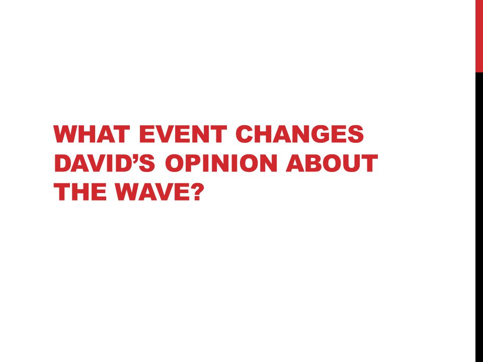 WHAT EVENT CHANGES DAVID'S OPINION ABOUT THE WAVE