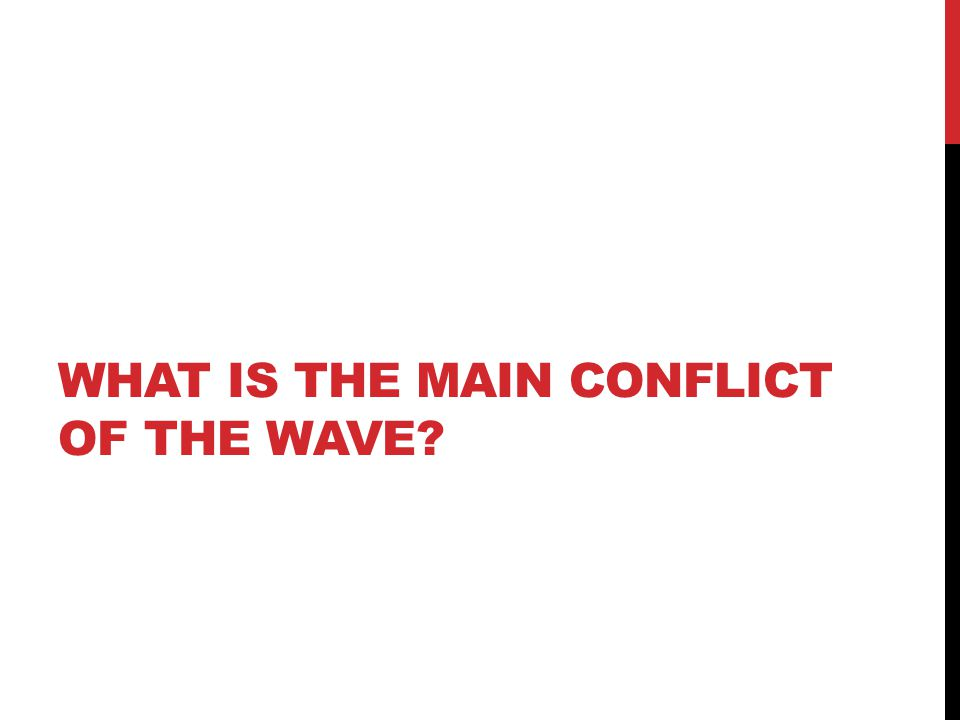 WHAT IS THE MAIN CONFLICT OF THE WAVE?