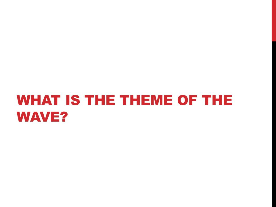 WHAT IS THE THEME OF THE WAVE