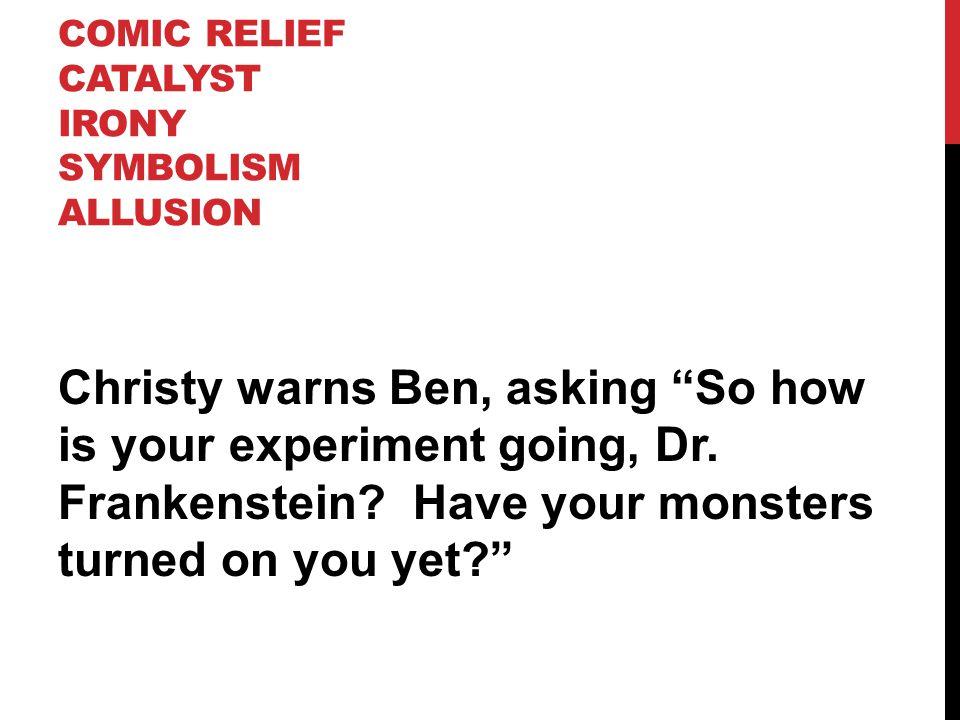 COMIC RELIEF CATALYST SYMBOLISM ALLUSION IRONY Mr.