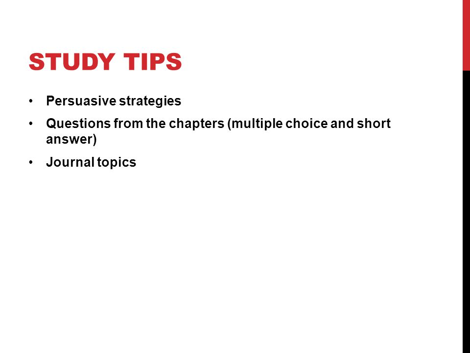 STUDY TIPS Persuasive strategies Questions from the chapters (multiple choice and short answer) Journal topics