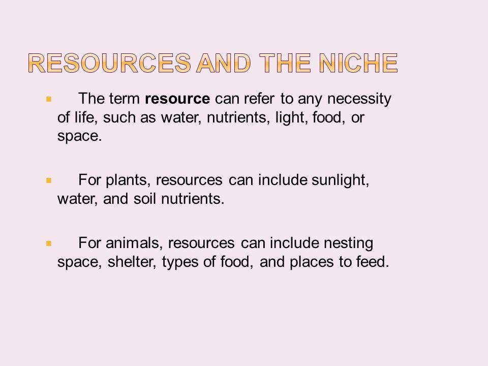  The term resource can refer to any necessity of life, such as water, nutrients, light, food, or space.