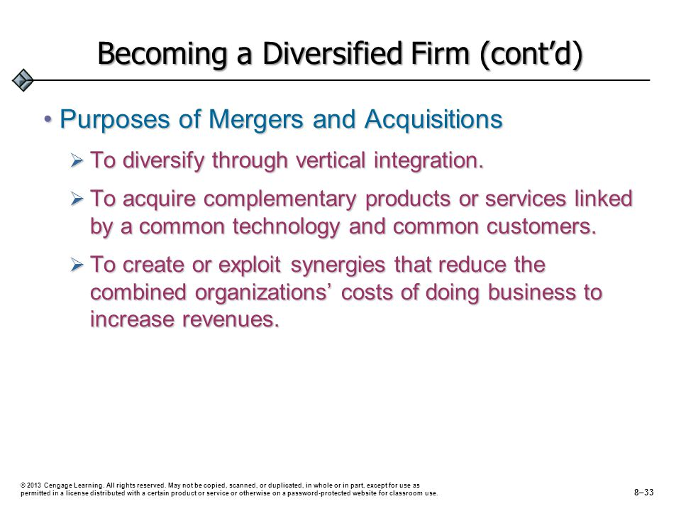 Becoming a Diversified Firm (cont'd) Purposes of Mergers and AcquisitionsPurposes of Mergers and Acquisitions  To diversify through vertical integration.