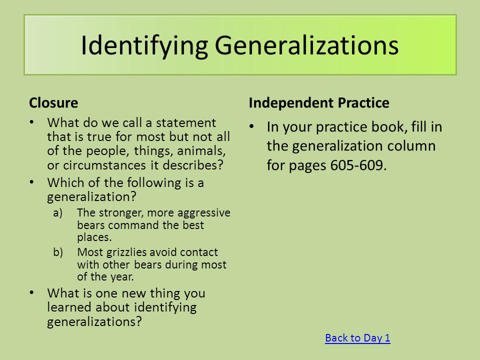 Identifying Generalizations Closure What do we call a statement that is true for most but not all of the people, things, animals, or circumstances it