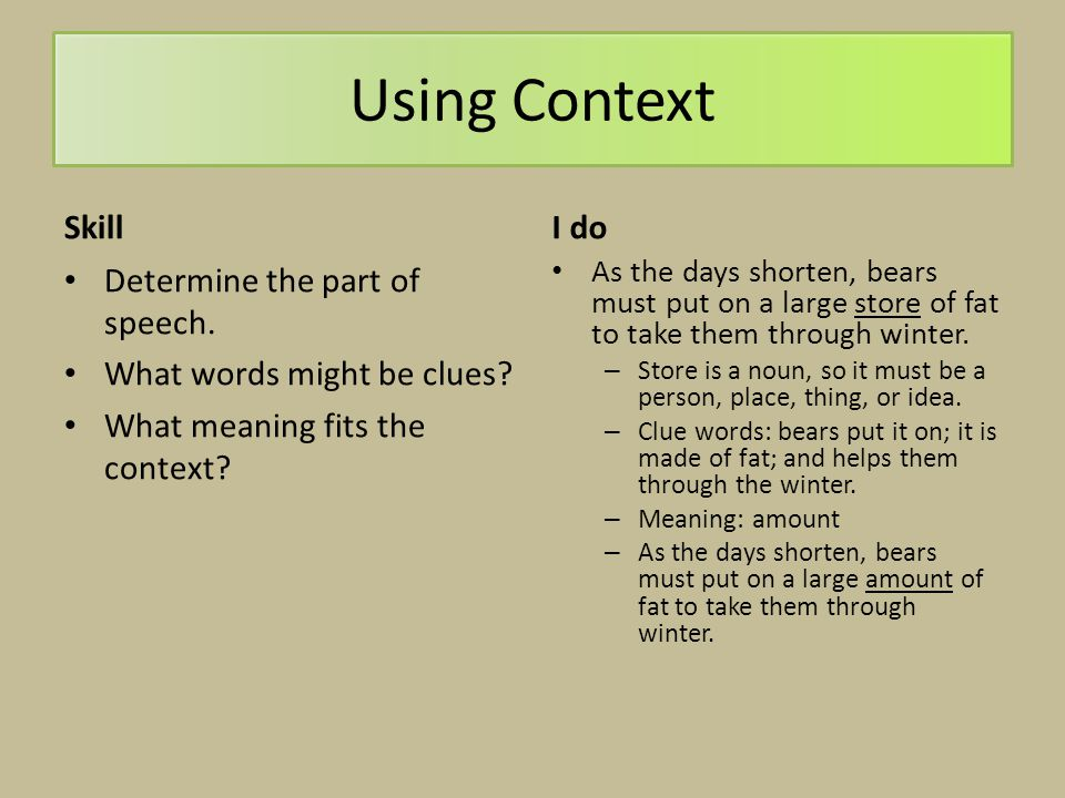 Using Context Skill Determine the part of speech. What words might be clues? What meaning fits the context? I do As the days shorten, bears must put o
