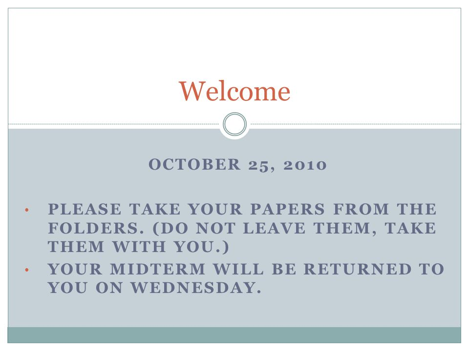 OCTOBER 25, 2010 PLEASE TAKE YOUR PAPERS FROM THE FOLDERS.