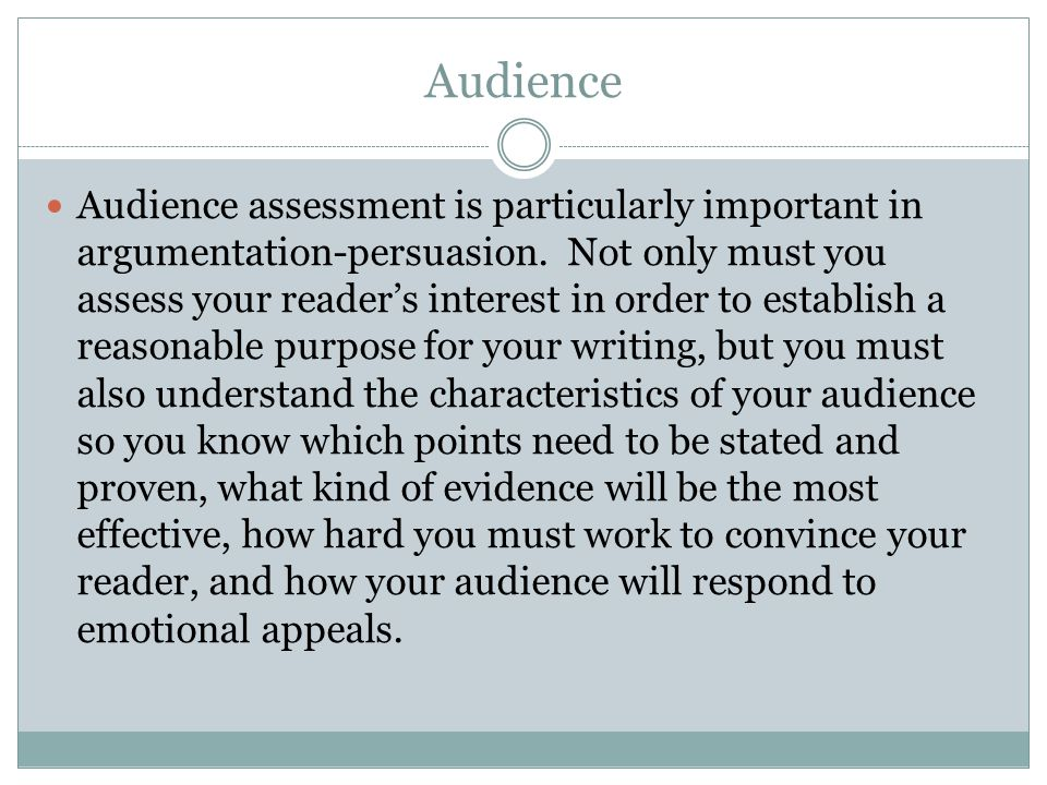 Audience Audience assessment is particularly important in argumentation-persuasion.
