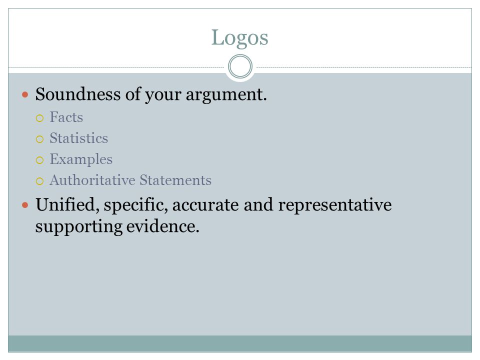 Logos Soundness of your argument.