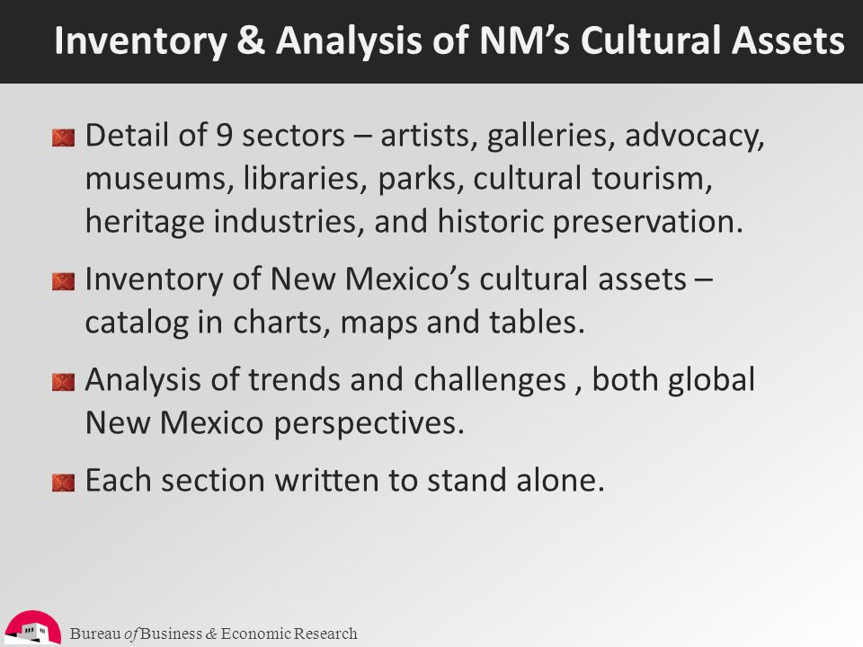 Bureau of Business & Economic Research Inventory & Analysis of NM's Cultural Assets Detail of 9 sectors – artists, galleries, advocacy, museums, libra