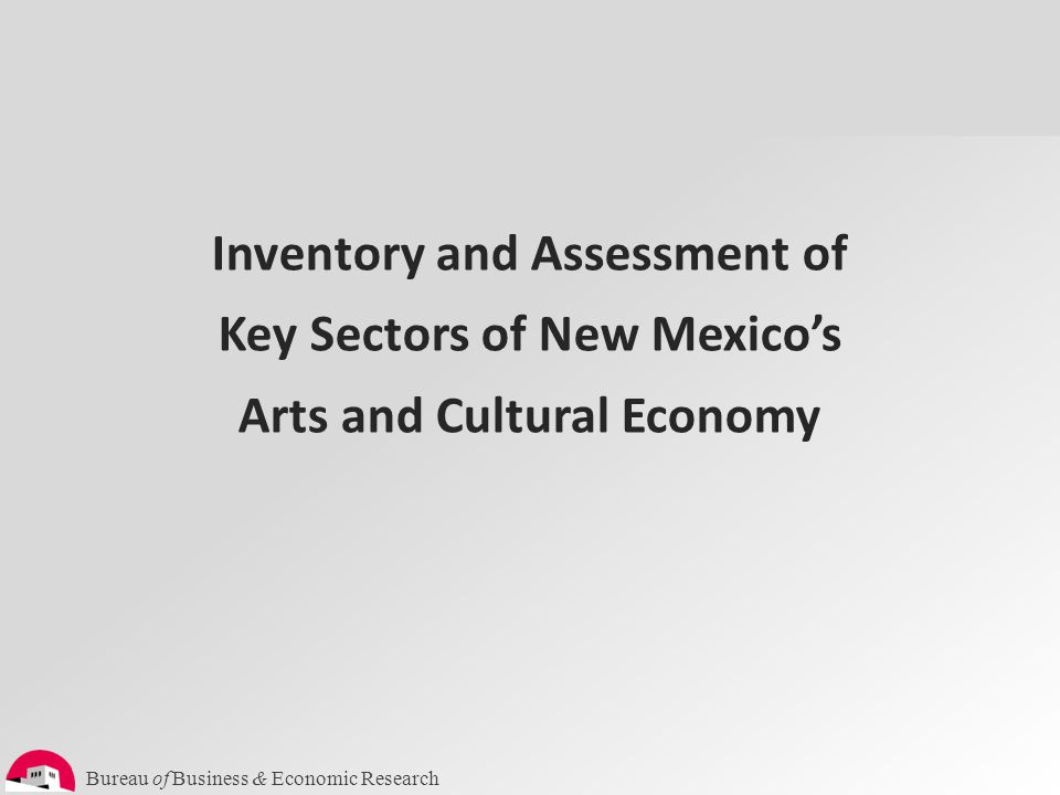 Bureau of Business & Economic Research Inventory & Analysis of NM's Cultural Assets Detail of 9 sectors – artists, galleries, advocacy, museums, libraries, parks, cultural tourism, heritage industries, and historic preservation.