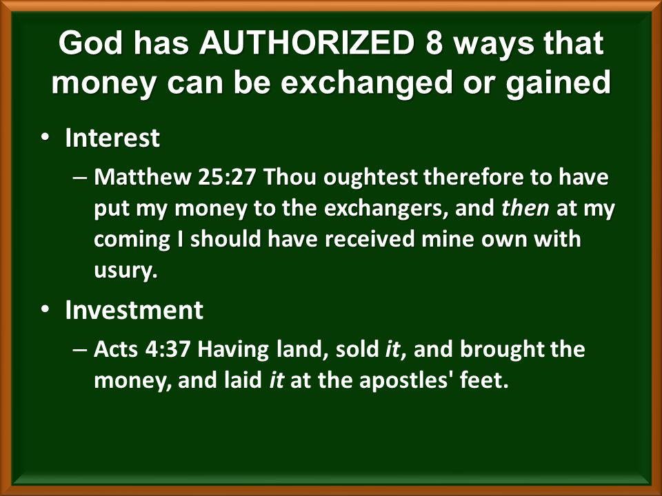 Interest Interest – Matthew 25:27 Thou oughtest therefore to have put my money to the exchangers, and then at my coming I should have received mine own with usury.