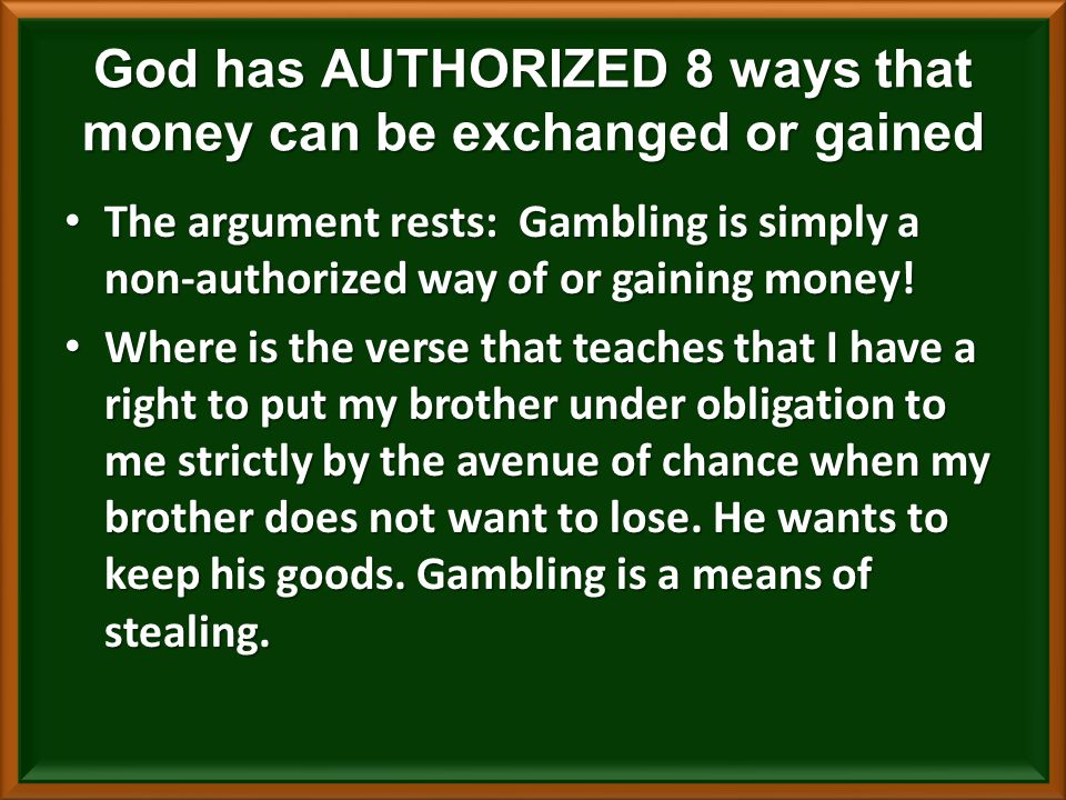 The argument rests: Gambling is simply a non-authorized way of or gaining money.