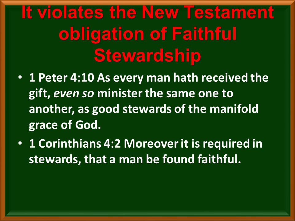 It violates the New Testament obligation of Faithful Stewardship 1 Peter 4:10 As every man hath received the gift, even so minister the same one to another, as good stewards of the manifold grace of God.