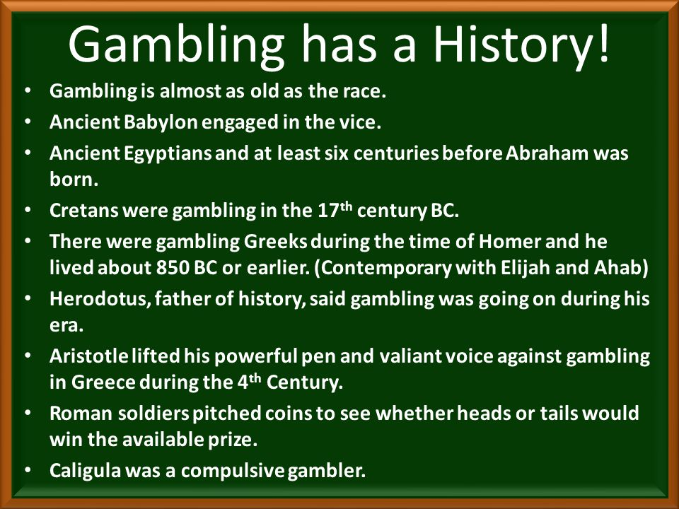 Gambling has a History.Gambling is almost as old as the race.