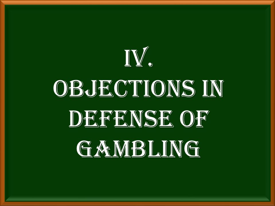 IV. OBJECTIONS IN DEFENSE OF GAMBLING