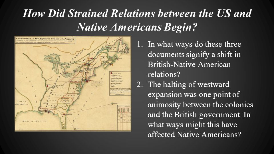How Did Strained Relations between the US and Native Americans Begin? The Proclamation Line of 1763 1.In what ways do these three documents signify a
