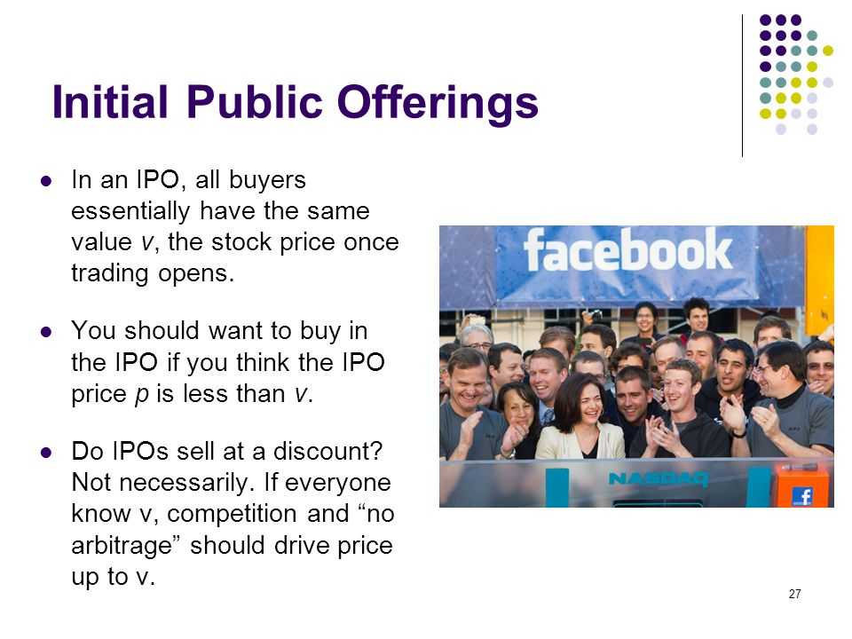 Initial Public Offerings In an IPO, all buyers essentially have the same value v, the stock price once trading opens.