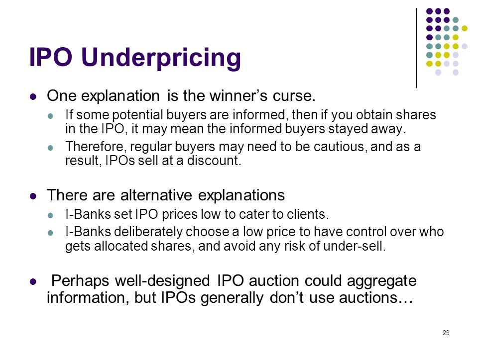 IPO Underpricing One explanation is the winner's curse.
