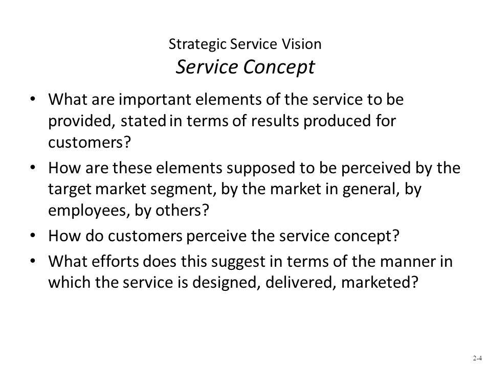 Strategic Service Vision Service Concept What are important elements of the service to be provided, stated in terms of results produced for customers.