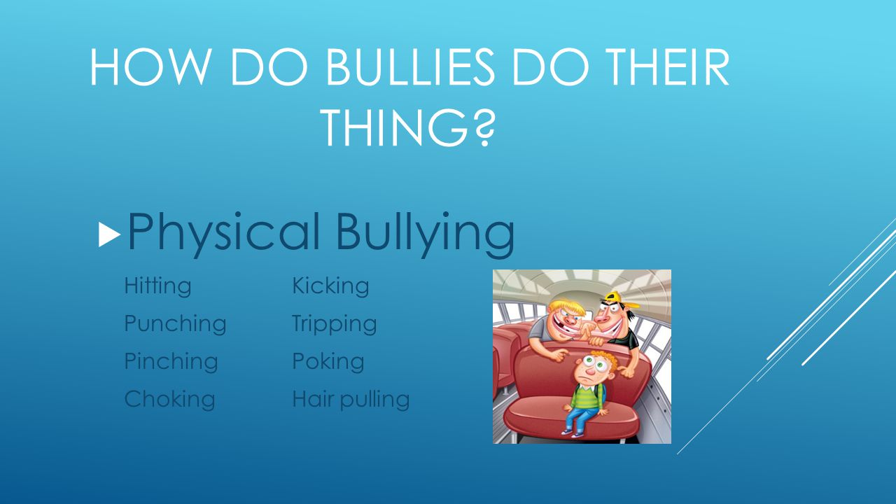  Physical Bullying Hitting Kicking PunchingTripping PinchingPoking ChokingHair pulling