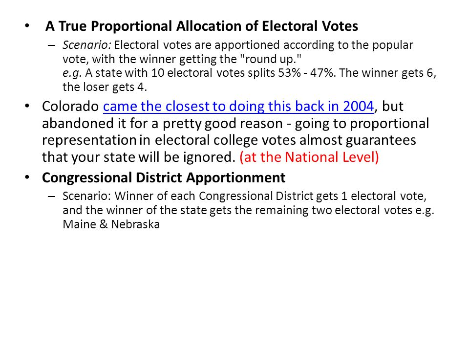 A True Proportional Allocation of Electoral Votes – Scenario: Electoral votes are apportioned according to the popular vote, with the winner getting the round up. e.g.