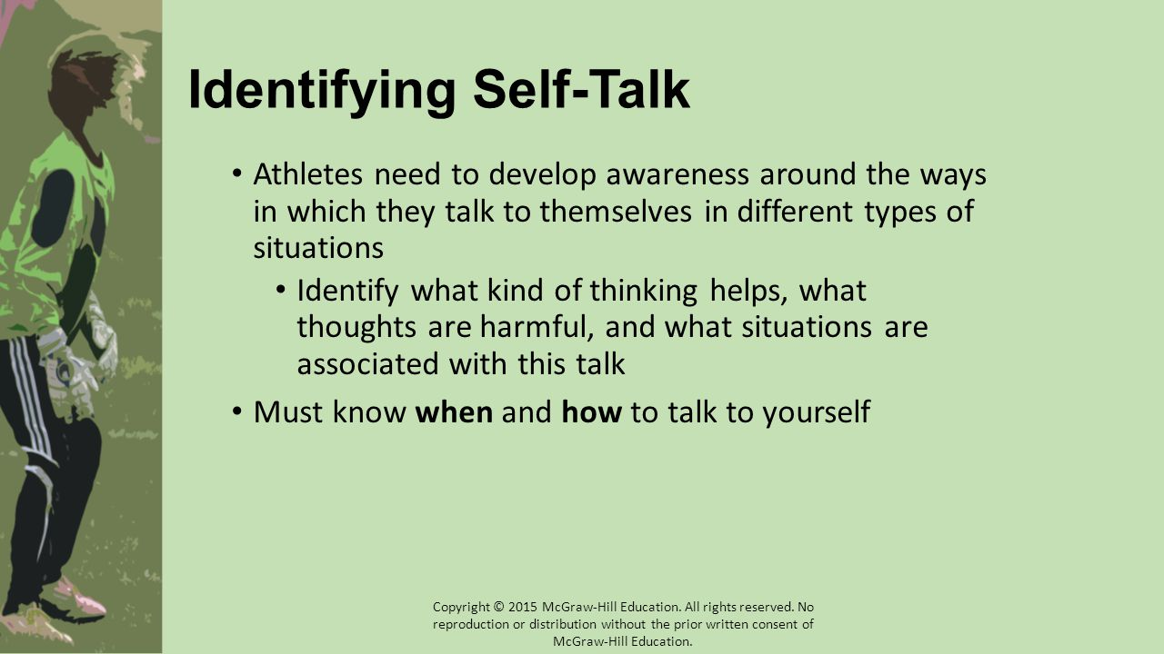Identifying Self-Talk Athletes need to develop awareness around the ways in which they talk to themselves in different types of situations Identify wh