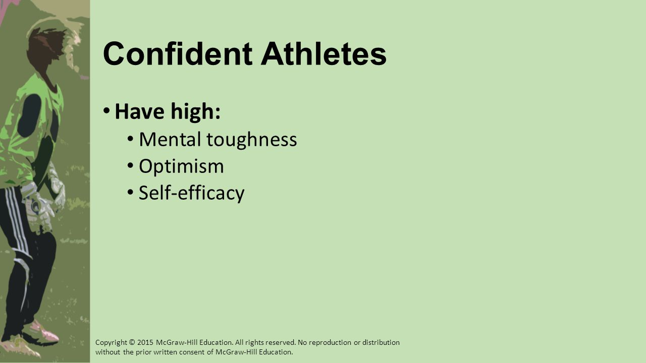 Confident Athletes Have high: Mental toughness Optimism Self-efficacy Copyright © 2015 McGraw-Hill Education.