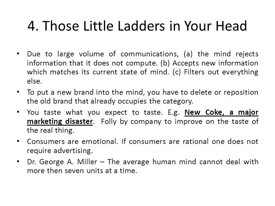 4. Those Little Ladders in Your Head Due to large volume of communications, (a) the mind rejects information that it does not compute. (b) Accepts new