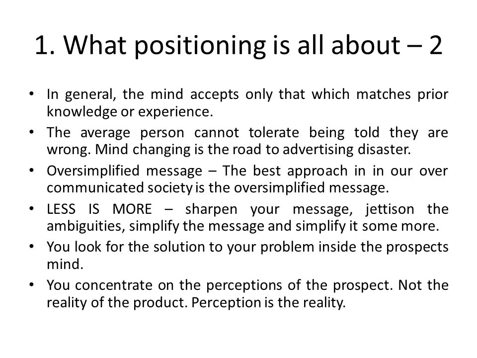 1. What positioning is all about – 2 In general, the mind accepts only that which matches prior knowledge or experience. The average person cannot tol