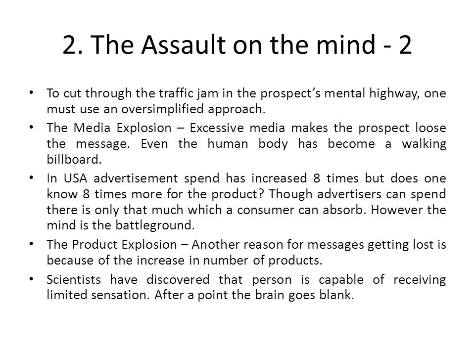 2. The Assault on the mind - 2 To cut through the traffic jam in the prospect's mental highway, one must use an oversimplified approach. The Media Exp