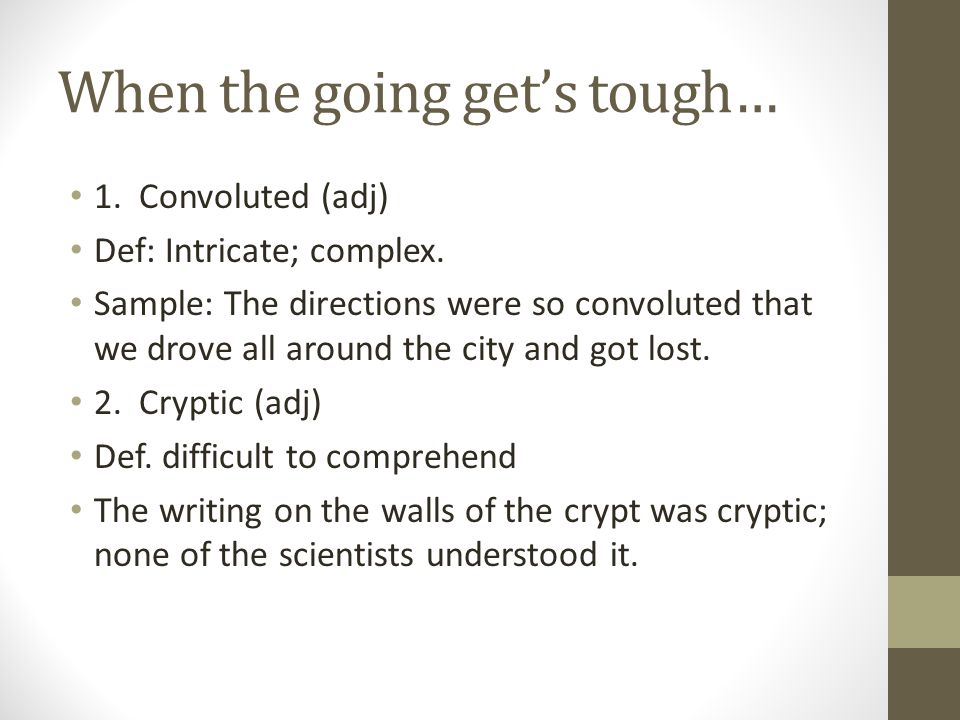 When the going get's tough… 1. Convoluted (adj) Def: Intricate; complex.