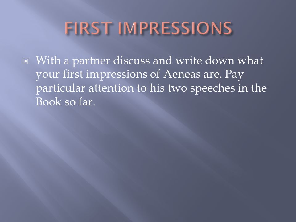  With a partner discuss and write down what your first impressions of Aeneas are.