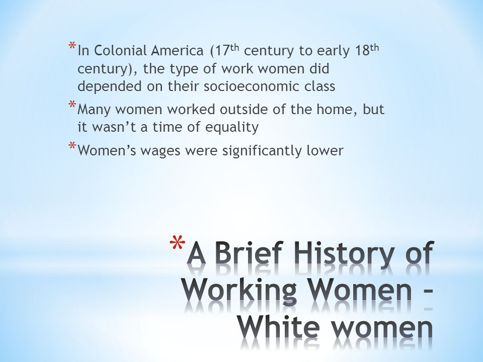 * Women of color faced double burden of sexism and racism, especially with institution of slavery (established late 17 th, early 18 th century) * Slave women in southern colonies were exploited as workers and breeders, and sometimes as sex objects * House servant or field hand * Property, not person