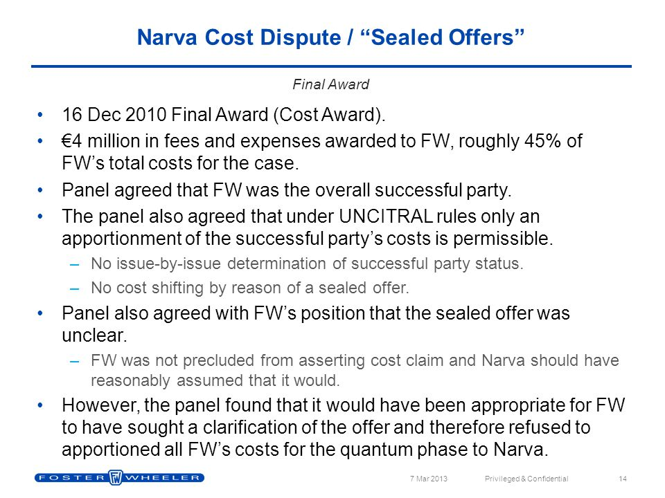 16 Dec 2010 Final Award (Cost Award). €4 million in fees and expenses awarded to FW, roughly 45% of FW's total costs for the case. Panel agreed that F