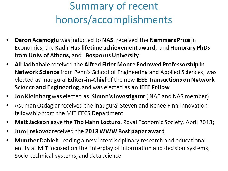 Summary of recent honors/accomplishments Daron Acemoglu was inducted to NAS, received the Nemmers Prize in Economics, the Kadir Has lifetime achievement award, and Honorary PhDs from Univ.